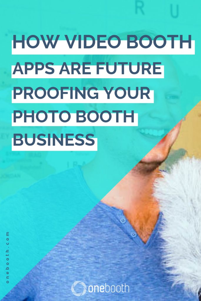 how video booth apps are future proofing your photo booth business
