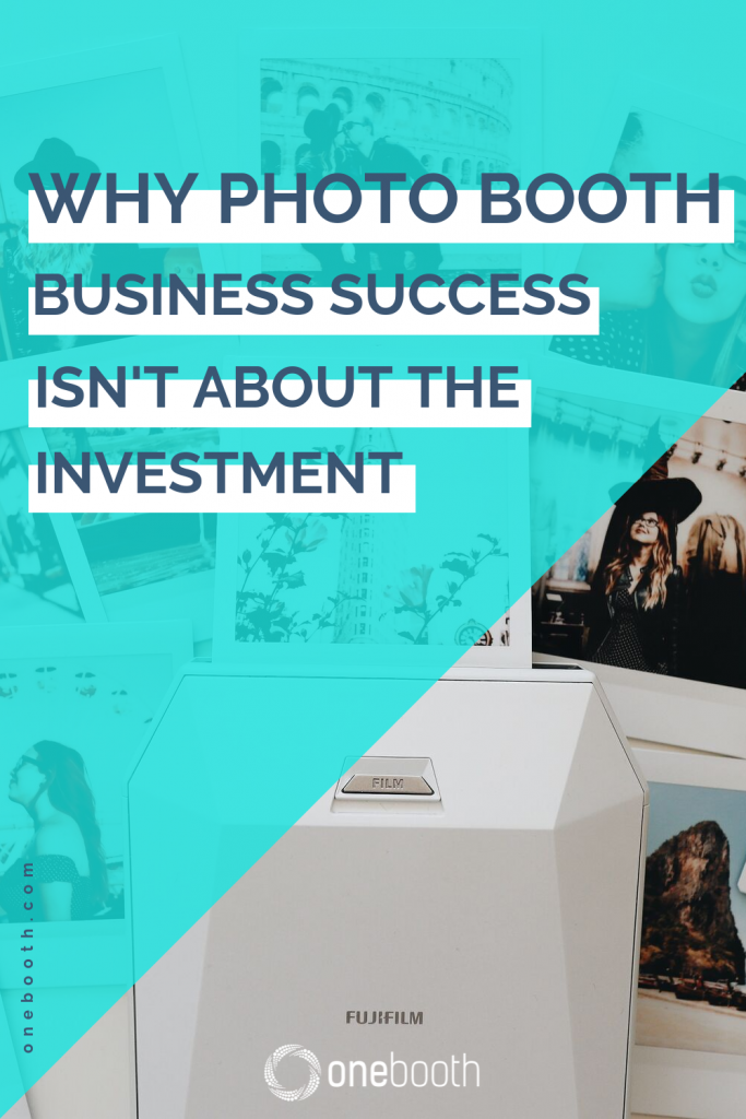 who photo booth business success isnt about the investment